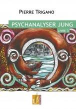 pierre trigano,psychanalyser jung 3,réponse à job,moi en inflation,réel editions,juin 2020