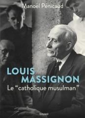 """Manoël Pénicaud,Louis Massignon-le """"catholique musulman"""",Bayard Editions,Février 2020."""
