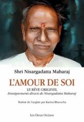 L'Amour de Soi-le rêve originel-enseignements directs de Nisargadatta Maharaj,Les Deux Océans, Shri Nisargadatta Maharaj,Shri Dinkar Kshirsagar,Mohan Gaitonde,Karina Bharucha,Novembre 2019