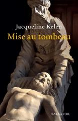Jacqueline Kelen,Mise au tombeau,Editions Salvator,Janvier 2021