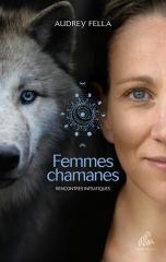 femmes chamanes – rencontres initiatiques,audrey fella,mama editions,maud sejournant,lorenza garcia,myriam beaugendre,brigitte pietrzak,sandra ingerman,printemps 2020.