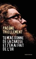 Pâcome Thiellement,Tu m'a donné de la crasse et j'en ai fais de l'or,Massot Editions,Janvier 2020