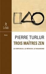 pierre turlur,trois maîtres zen,editions du relié,dôgen,ryôkan,santôka,février 2020