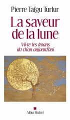 Pierre Taïgu Turlur,La saveur de la lune,vivre les koans du ch'an aujourd'hui,Albin Michel,Janvier 2019